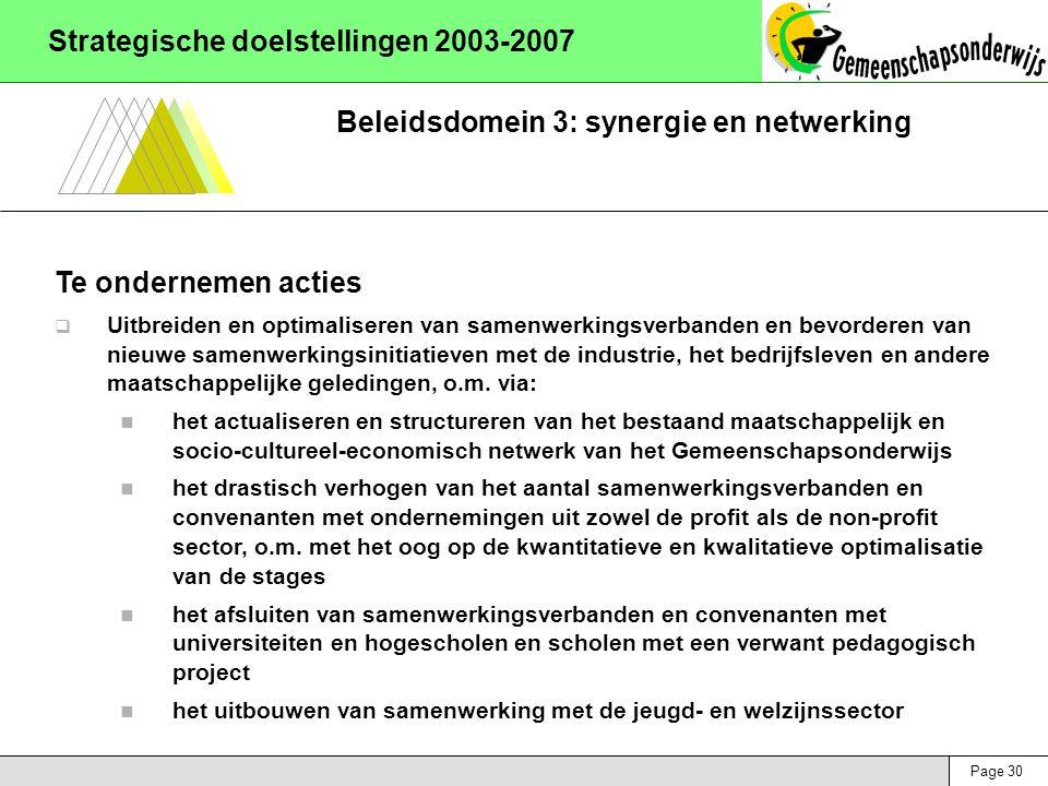 Page 30 Strategische doelstellingen 2003-2007 Beleidsdomein 3: synergie en netwerking Te ondernemen acties  Uitbreiden en optimaliseren van samenwerk