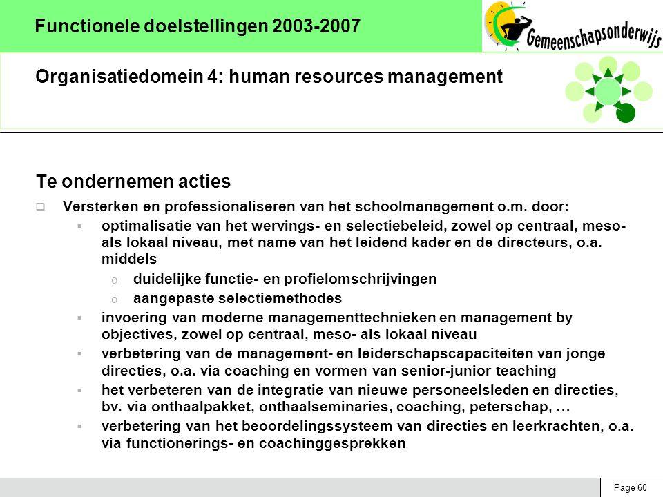 Page 60 Functionele doelstellingen 2003-2007 Organisatiedomein 4: human resources management Te ondernemen acties  Versterken en professionaliseren van het schoolmanagement o.m.