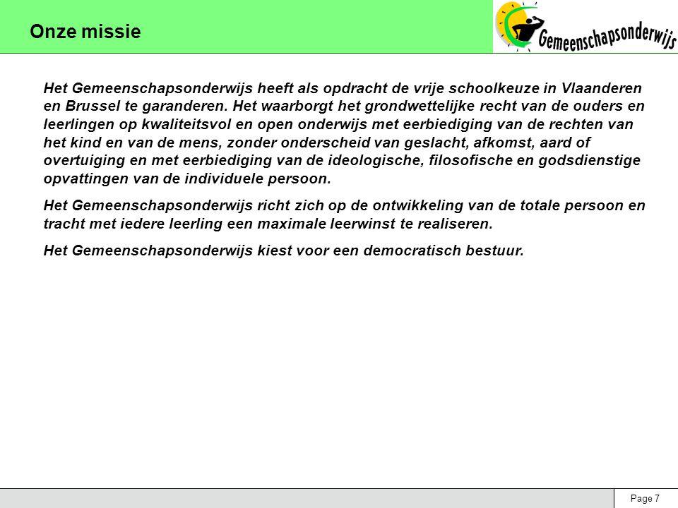 Page 7 Onze missie Het Gemeenschapsonderwijs heeft als opdracht de vrije schoolkeuze in Vlaanderen en Brussel te garanderen. Het waarborgt het grondwe