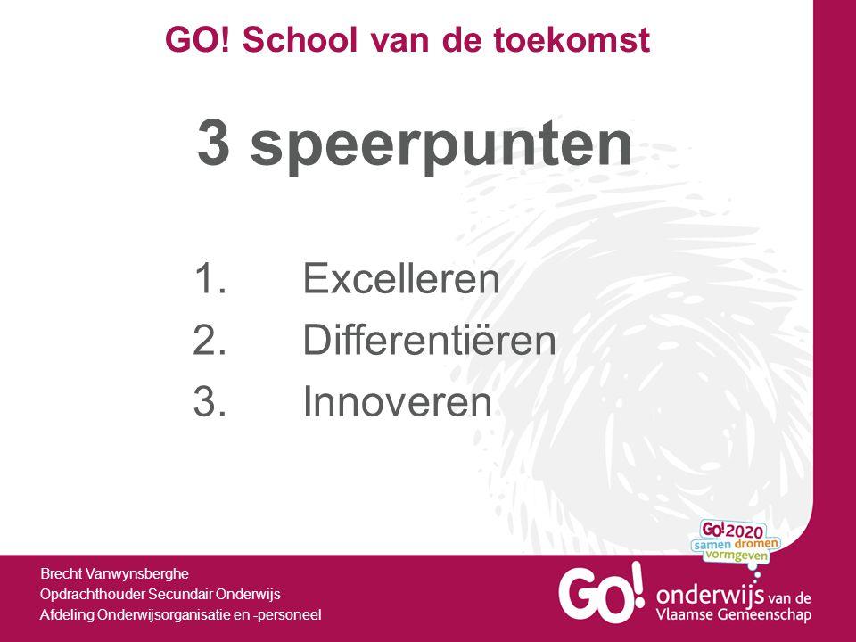 GO! School van de toekomst Brecht Vanwynsberghe Opdrachthouder Secundair Onderwijs Afdeling Onderwijsorganisatie en -personeel 3 speerpunten 1.Excelle