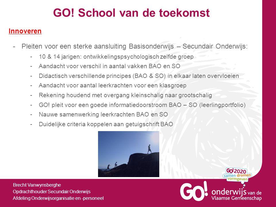 GO! School van de toekomst Brecht Vanwynsberghe Opdrachthouder Secundair Onderwijs Afdeling Onderwijsorganisatie en -personeel Innoveren -Pleiten voor