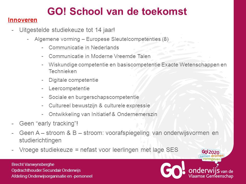 GO! School van de toekomst Brecht Vanwynsberghe Opdrachthouder Secundair Onderwijs Afdeling Onderwijsorganisatie en -personeel Innoveren -Uitgestelde