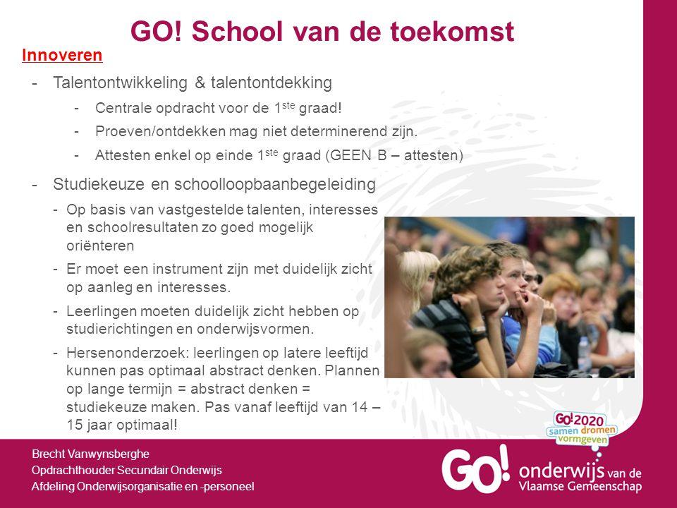 GO! School van de toekomst Brecht Vanwynsberghe Opdrachthouder Secundair Onderwijs Afdeling Onderwijsorganisatie en -personeel Innoveren -Talentontwik