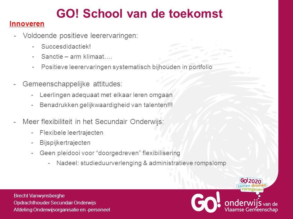 GO! School van de toekomst Brecht Vanwynsberghe Opdrachthouder Secundair Onderwijs Afdeling Onderwijsorganisatie en -personeel Innoveren -Voldoende po