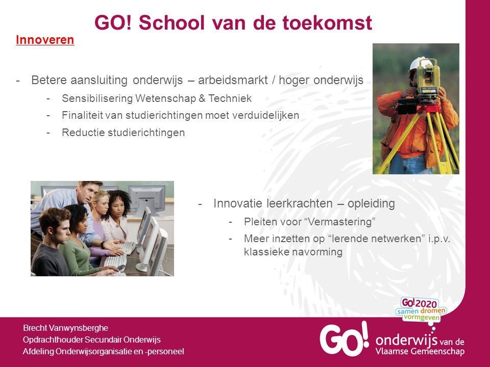 GO! School van de toekomst Brecht Vanwynsberghe Opdrachthouder Secundair Onderwijs Afdeling Onderwijsorganisatie en -personeel Innoveren -Betere aansl