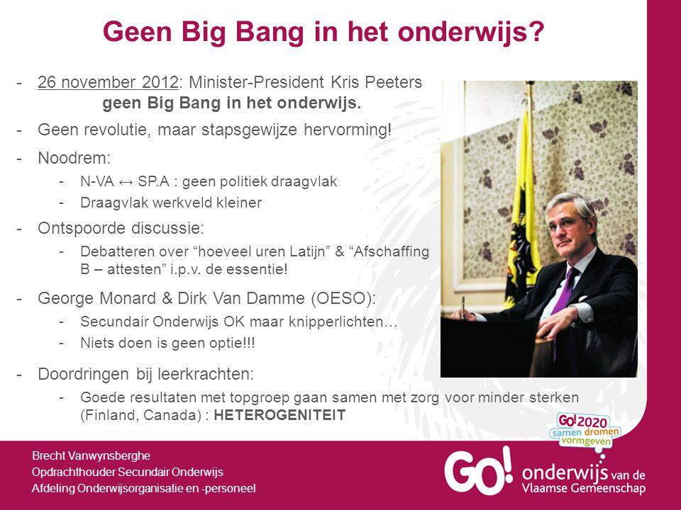 Geen Big Bang in het onderwijs? -26 november 2012: Minister-President Kris Peeters geen Big Bang in het onderwijs. Brecht Vanwynsberghe Opdrachthouder
