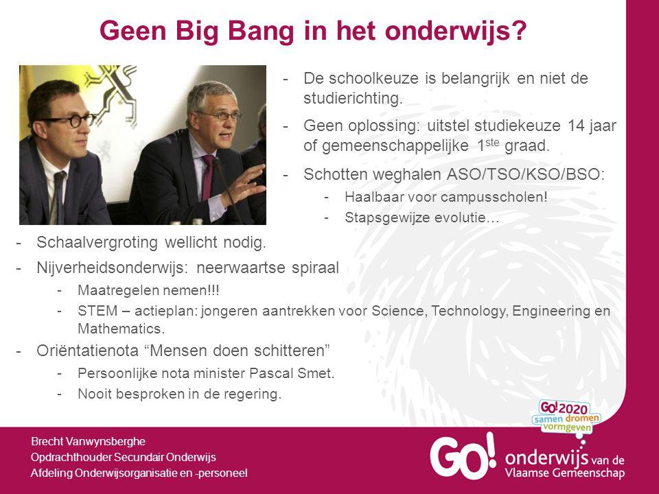 Geen Big Bang in het onderwijs? -De schoolkeuze is belangrijk en niet de studierichting. Brecht Vanwynsberghe Opdrachthouder Secundair Onderwijs Afdel