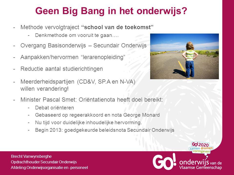 Geen Big Bang in het onderwijs? Brecht Vanwynsberghe Opdrachthouder Secundair Onderwijs Afdeling Onderwijsorganisatie en -personeel -Overgang Basisond