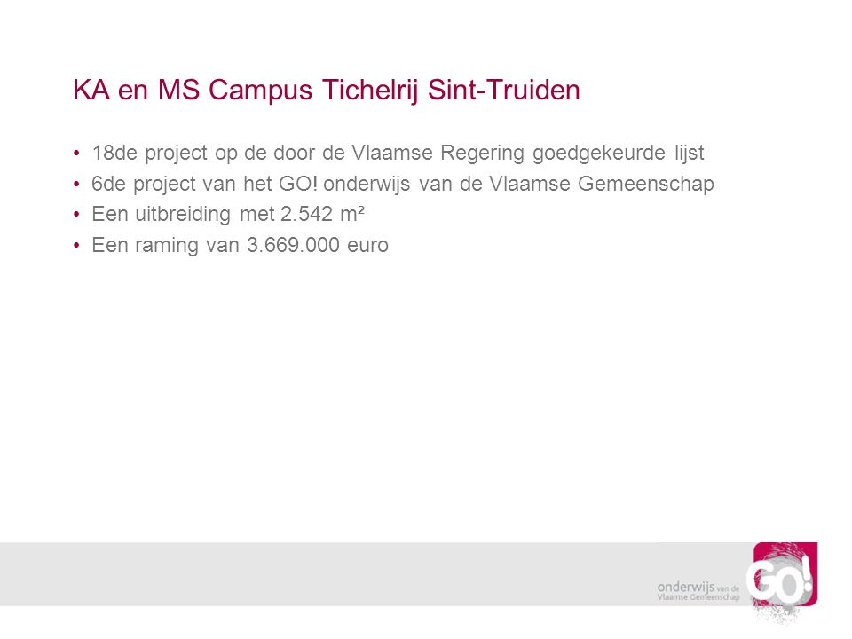 KA en MS Campus Tichelrij Sint-Truiden 18de project op de door de Vlaamse Regering goedgekeurde lijst 6de project van het GO.