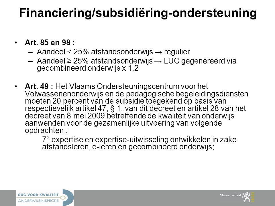 Financiering/subsidiëring-ondersteuning Art. 85 en 98 : –Aandeel < 25% afstandsonderwijs → regulier –Aandeel ≥ 25% afstandsonderwijs → LUC gegenereerd