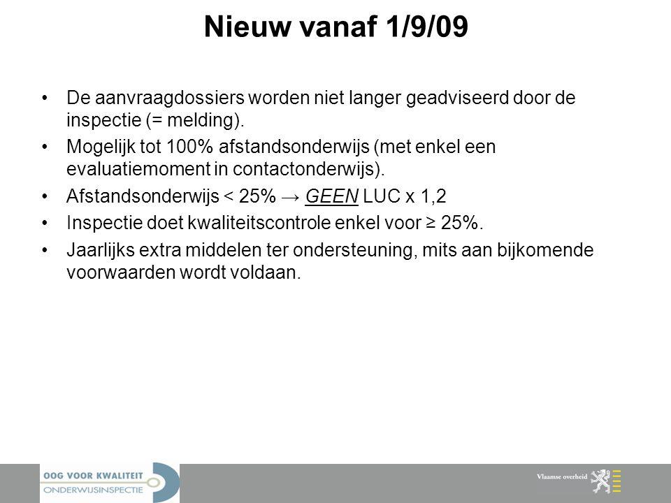 Nieuw vanaf 1/9/09 De aanvraagdossiers worden niet langer geadviseerd door de inspectie (= melding). Mogelijk tot 100% afstandsonderwijs (met enkel ee