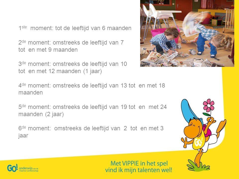 1 ste moment: tot de leeftijd van 6 maanden 2 de moment: omstreeks de leeftijd van 7 tot en met 9 maanden 3 de moment: omstreeks de leeftijd van 10 to