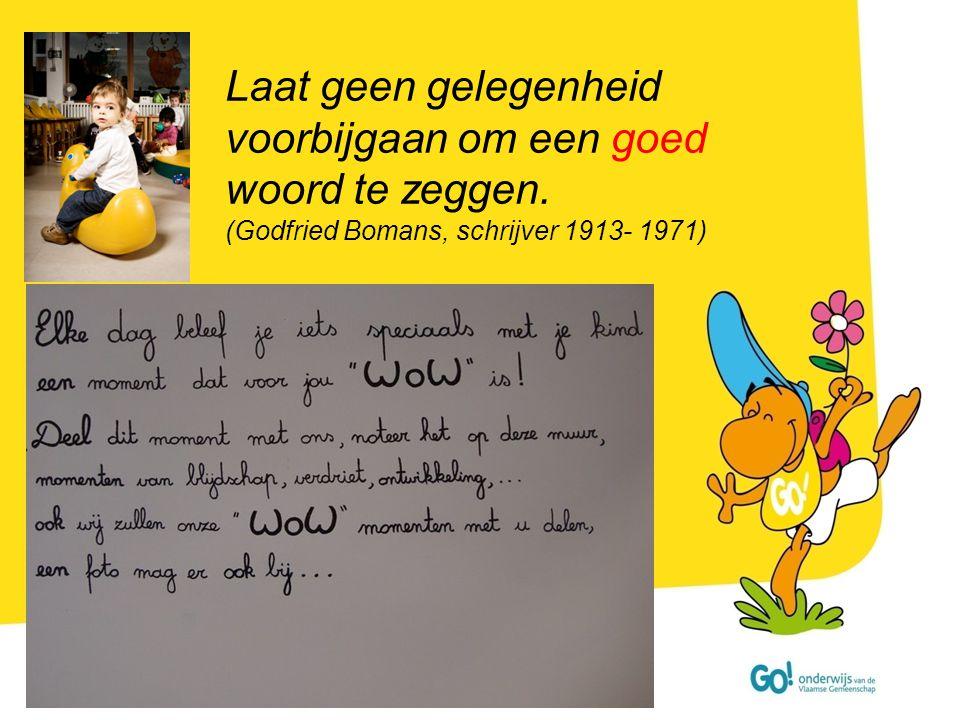 Laat geen gelegenheid voorbijgaan om een goed woord te zeggen. (Godfried Bomans, schrijver 1913- 1971)