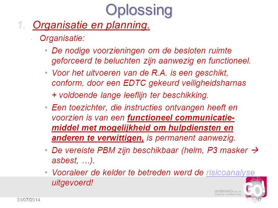 1631/07/2014 Oplossing Zie procedure PRO 12 (www.g-o.be/preventie --> procedures )procedure PRO 12 Zie procedure PRO 06 (