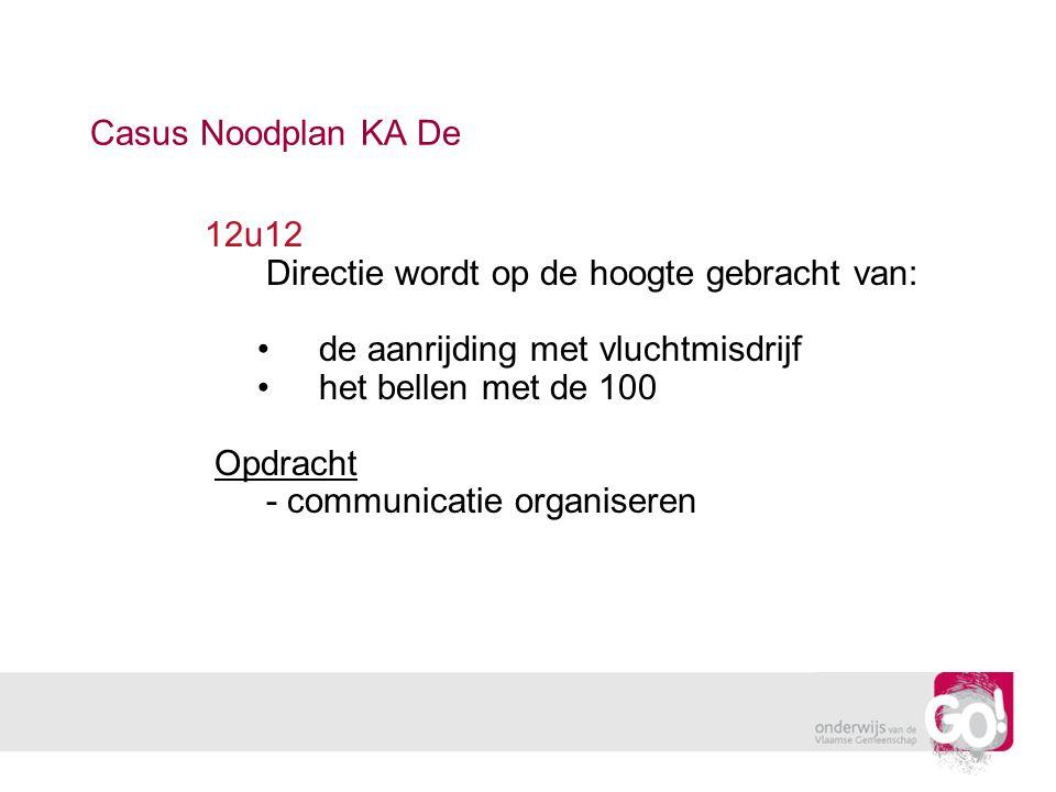 Casus Noodplan KA De 12u12 Directie wordt op de hoogte gebracht van: de aanrijding met vluchtmisdrijf het bellen met de 100 Opdracht - communicatie or