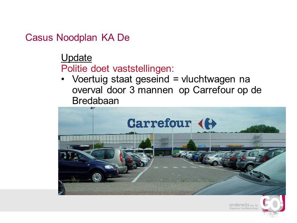 Casus Noodplan KA De Update Politie doet vaststellingen: Voertuig staat geseind = vluchtwagen na overval door 3 mannen op Carrefour op de Bredabaan.