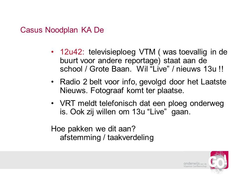 """Casus Noodplan KA De 12u42: televisieploeg VTM ( was toevallig in de buurt voor andere reportage) staat aan de school / Grote Baan. Wil """"Live"""" / nieuw"""