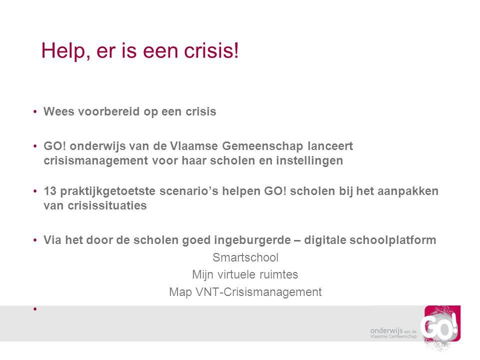 Help, er is een crisis! Wees voorbereid op een crisis GO! onderwijs van de Vlaamse Gemeenschap lanceert crisismanagement voor haar scholen en instelli