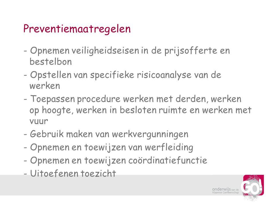 Preventiemaatregelen - Opnemen veiligheidseisen in de prijsofferte en bestelbon - Opstellen van specifieke risicoanalyse van de werken - Toepassen pro