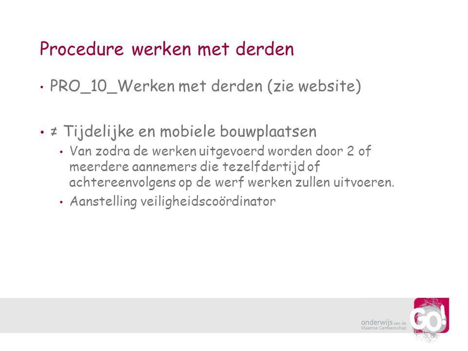 Procedure werken met derden PRO_10_Werken met derden (zie website) ≠ Tijdelijke en mobiele bouwplaatsen Van zodra de werken uitgevoerd worden door 2 o