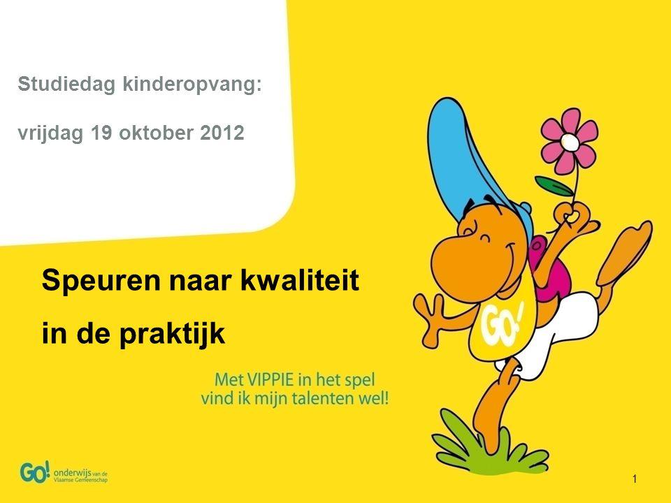 1 Speuren naar kwaliteit in de praktijk Studiedag kinderopvang: vrijdag 19 oktober 2012