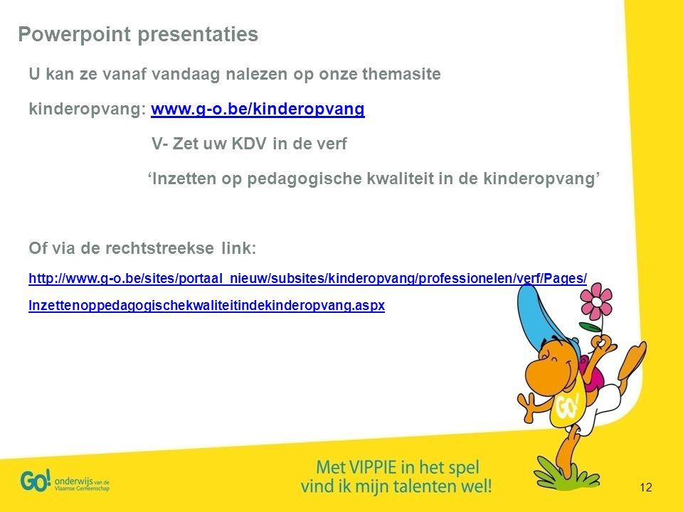 12 U kan ze vanaf vandaag nalezen op onze themasite kinderopvang: www.g-o.be/kinderopvangwww.g-o.be/kinderopvang V- Zet uw KDV in de verf 'Inzetten op