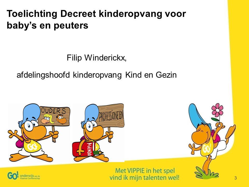 3 Filip Winderickx, afdelingshoofd kinderopvang Kind en Gezin Toelichting Decreet kinderopvang voor baby's en peuters