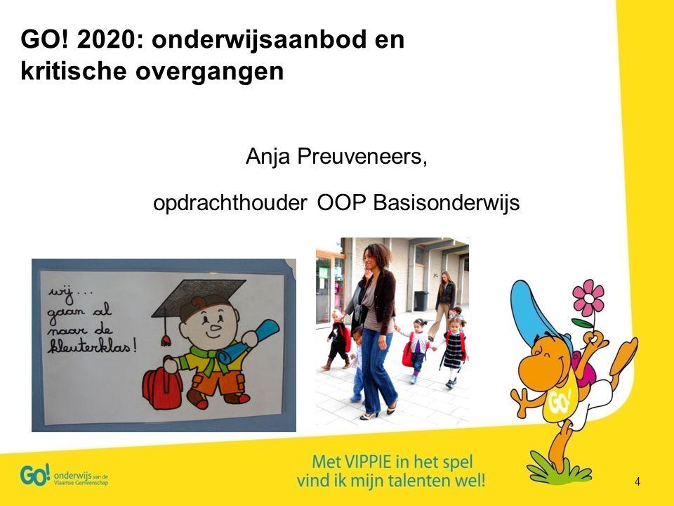 4 Anja Preuveneers, opdrachthouder OOP Basisonderwijs GO! 2020: onderwijsaanbod en kritische overgangen
