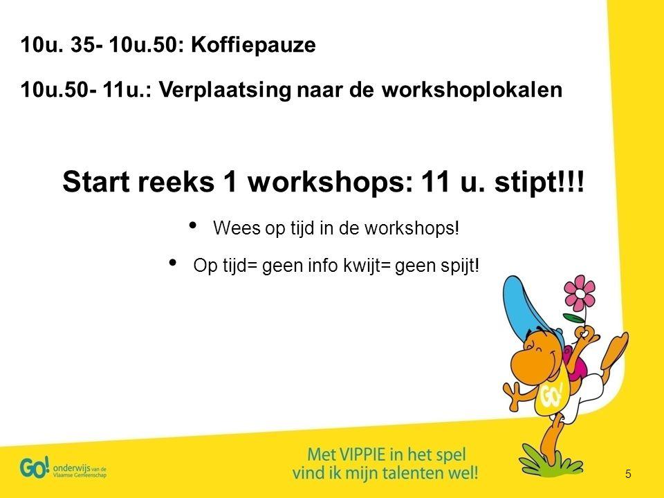 5 10u. 35- 10u.50: Koffiepauze 10u.50- 11u.: Verplaatsing naar de workshoplokalen Start reeks 1 workshops: 11 u. stipt!!! Wees op tijd in de workshops