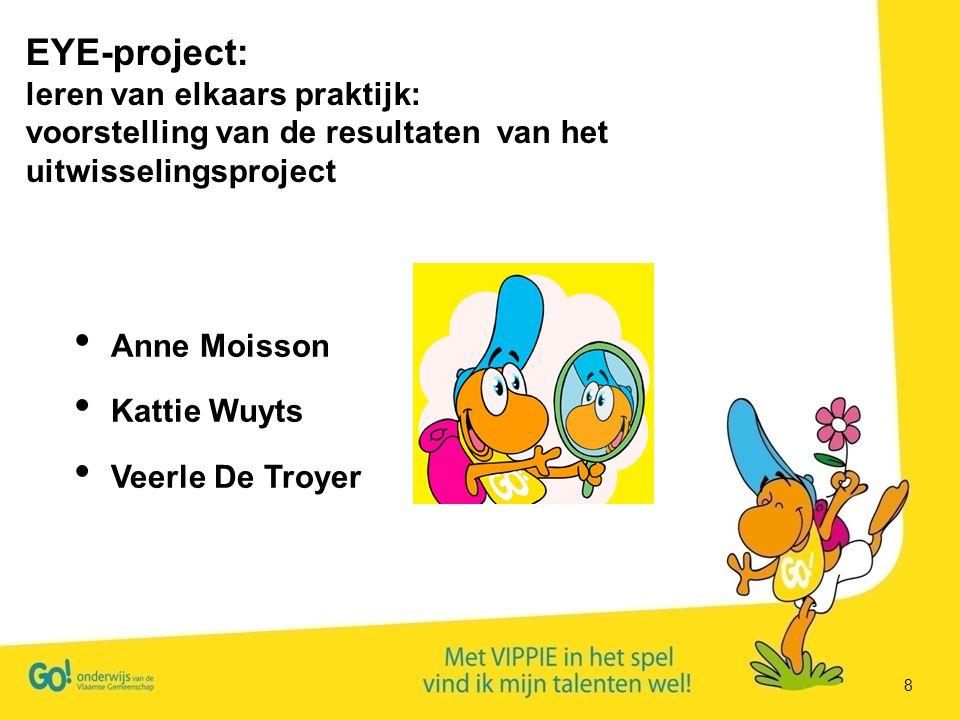 8 Anne Moisson Kattie Wuyts Veerle De Troyer EYE-project: leren van elkaars praktijk: voorstelling van de resultaten van het uitwisselingsproject
