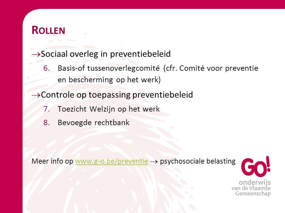 R OLLEN  Sociaal overleg in preventiebeleid 6.Basis-of tussenoverlegcomité (cfr. Comité voor preventie en bescherming op het werk)  Controle op toep