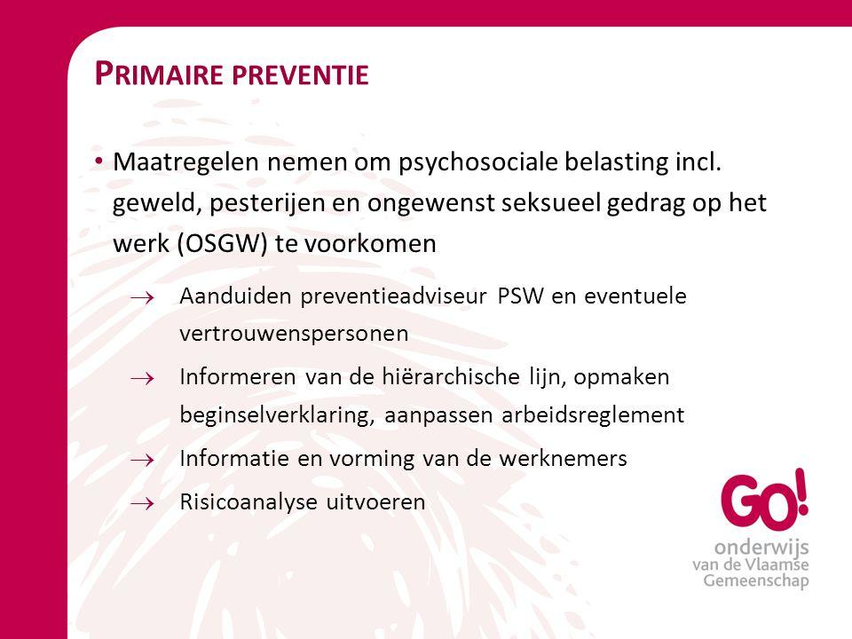 P RIMAIRE PREVENTIE Maatregelen nemen om psychosociale belasting incl. geweld, pesterijen en ongewenst seksueel gedrag op het werk (OSGW) te voorkomen