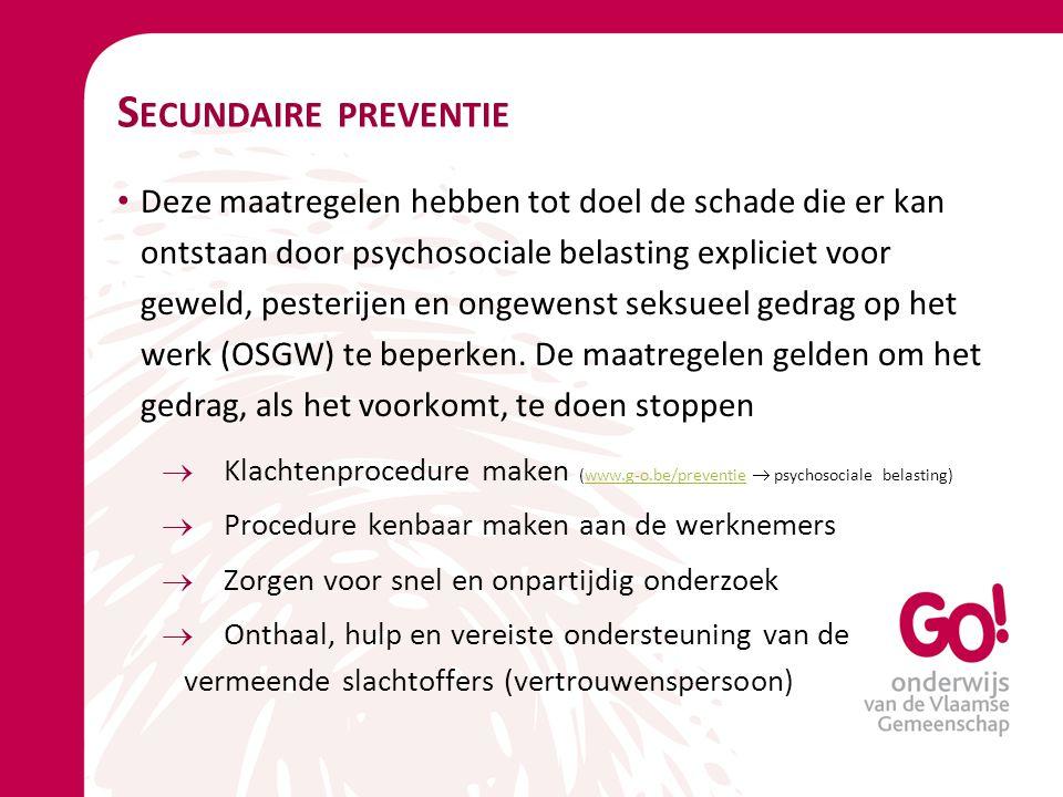 S ECUNDAIRE PREVENTIE Deze maatregelen hebben tot doel de schade die er kan ontstaan door psychosociale belasting expliciet voor geweld, pesterijen en