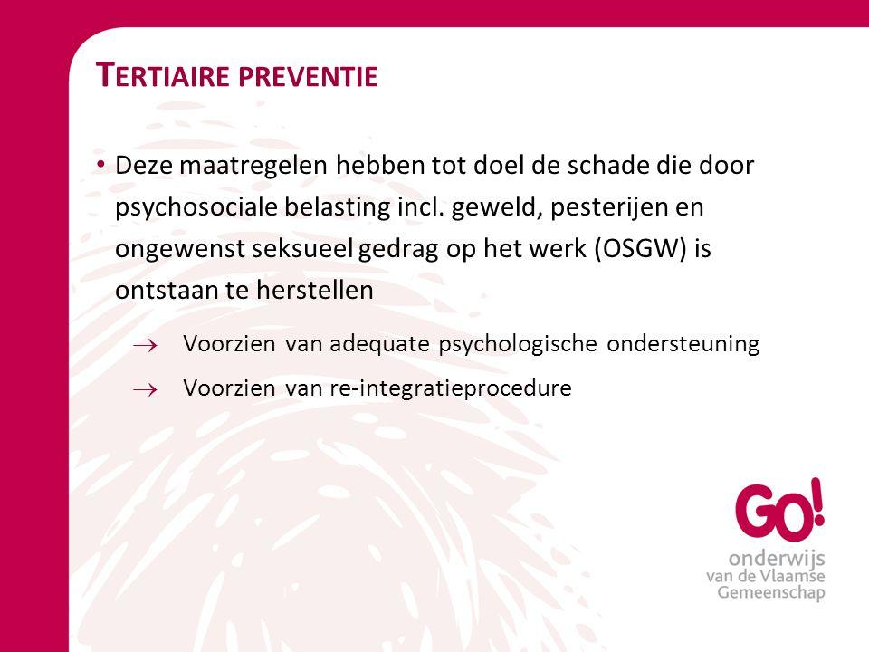 T ERTIAIRE PREVENTIE Deze maatregelen hebben tot doel de schade die door psychosociale belasting incl. geweld, pesterijen en ongewenst seksueel gedrag