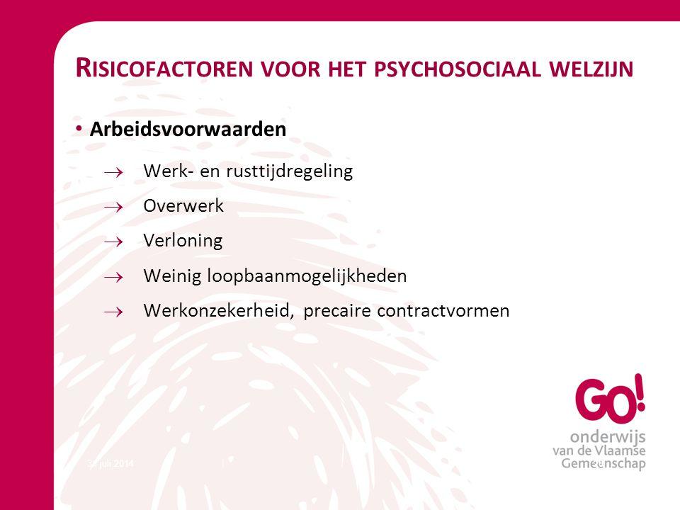 31 juli 201420 R ISICOFACTOREN VOOR HET PSYCHOSOCIAAL WELZIJN Arbeidsvoorwaarden  Werk- en rusttijdregeling  Overwerk  Verloning  Weinig loopbaanm