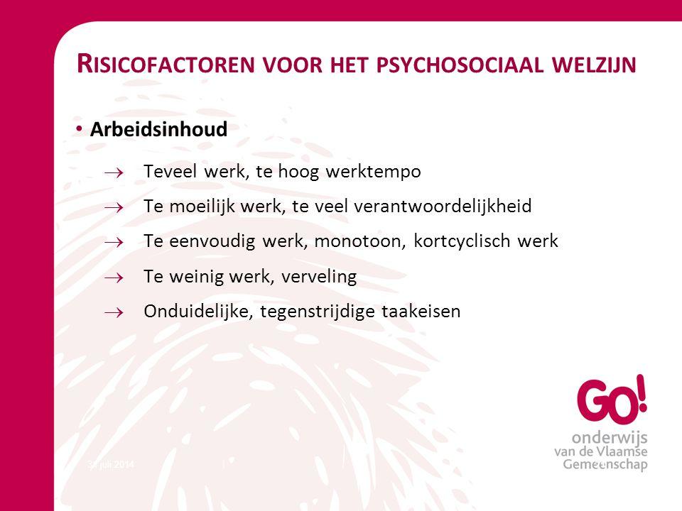 31 juli 201421 R ISICOFACTOREN VOOR HET PSYCHOSOCIAAL WELZIJN Arbeidsinhoud  Teveel werk, te hoog werktempo  Te moeilijk werk, te veel verantwoordel