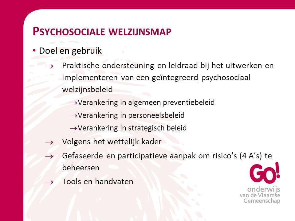 P SYCHOSOCIALE WELZIJNSMAP Doel en gebruik  Praktische ondersteuning en leidraad bij het uitwerken en implementeren van een geïntegreerd psychosociaa