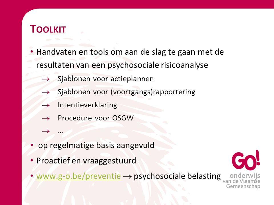 T OOLKIT Handvaten en tools om aan de slag te gaan met de resultaten van een psychosociale risicoanalyse  Sjablonen voor actieplannen  Sjablonen voo