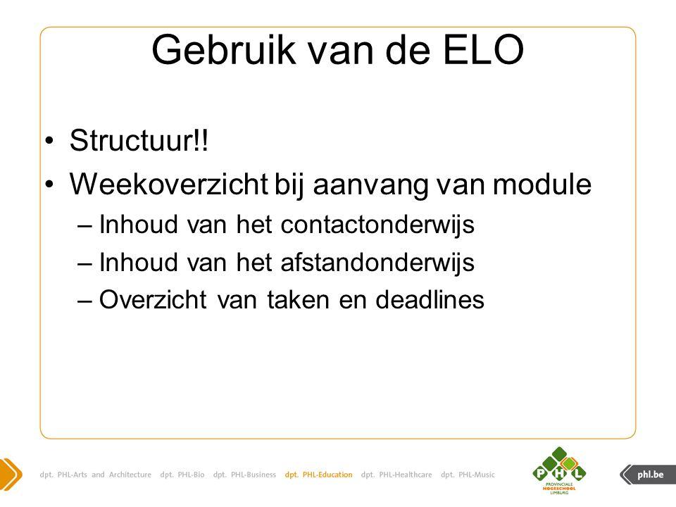 Gebruik van de ELO Structuur!! Weekoverzicht bij aanvang van module –Inhoud van het contactonderwijs –Inhoud van het afstandonderwijs –Overzicht van t