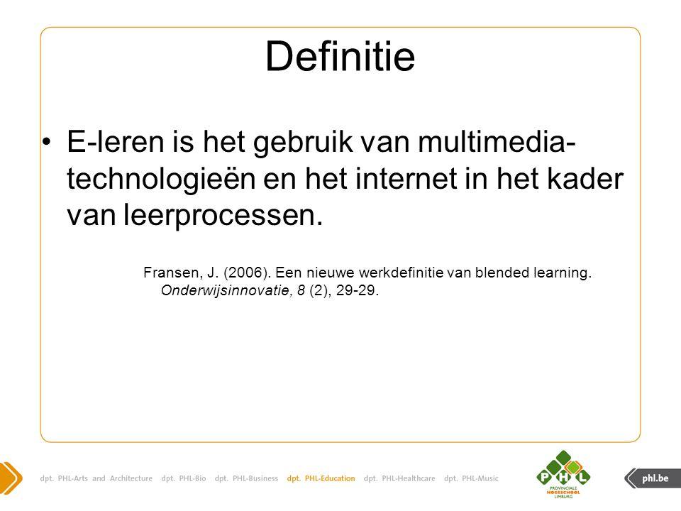 Definitie E-leren is het gebruik van multimedia- technologieën en het internet in het kader van leerprocessen. Fransen, J. (2006). Een nieuwe werkdefi