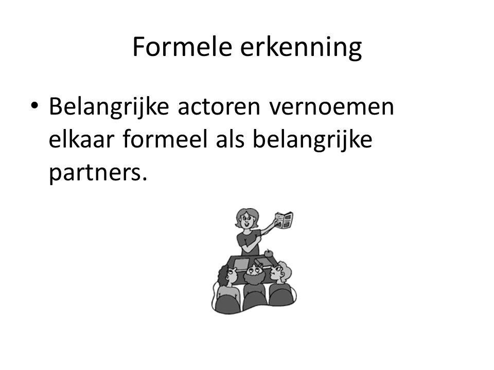 Formele erkenning Belangrijke actoren vernoemen elkaar formeel als belangrijke partners.