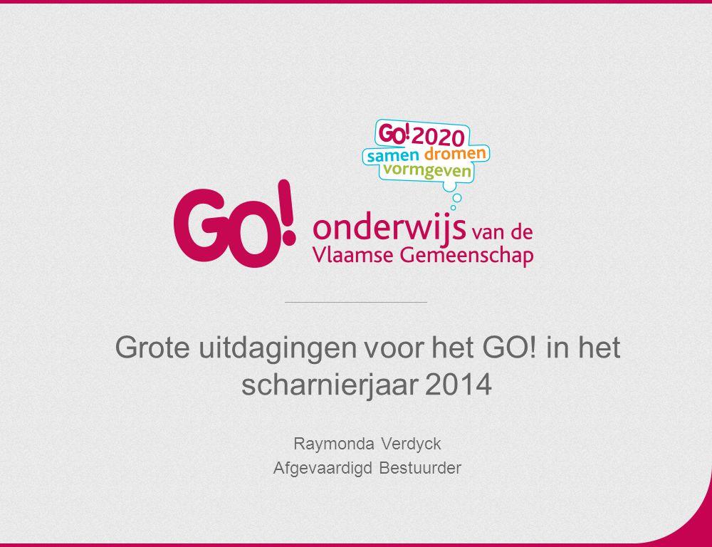 Grote uitdagingen voor het GO! in het scharnierjaar 2014 Raymonda Verdyck Afgevaardigd Bestuurder