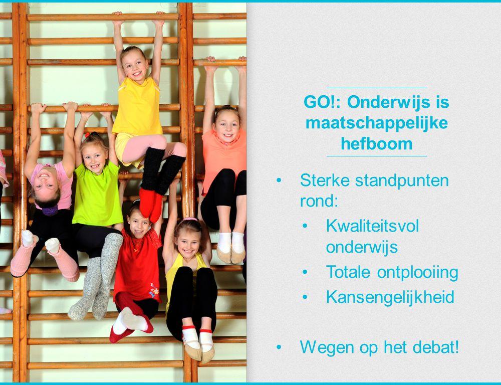 GO!: Onderwijs is maatschappelijke hefboom Sterke standpunten rond: Kwaliteitsvol onderwijs Totale ontplooiing Kansengelijkheid Wegen op het debat!