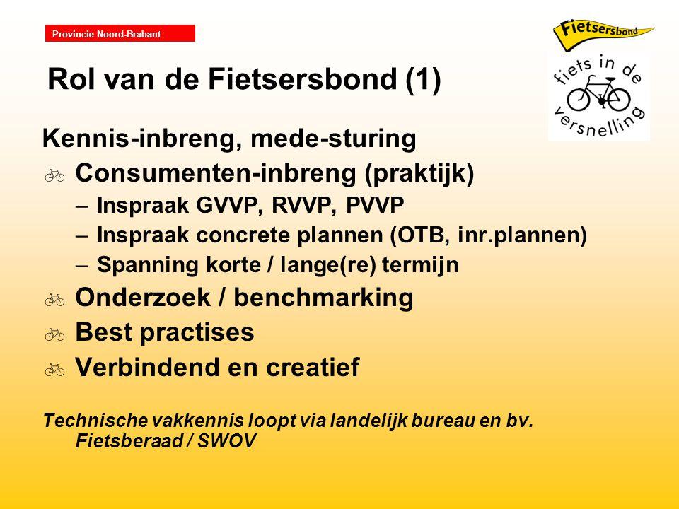 Provincie Noord-Brabant Kennis-inbreng, mede-sturing  Consumenten-inbreng (praktijk) –Inspraak GVVP, RVVP, PVVP –Inspraak concrete plannen (OTB, inr.plannen) –Spanning korte / lange(re) termijn  Onderzoek / benchmarking  Best practises  Verbindend en creatief Technische vakkennis loopt via landelijk bureau en bv.