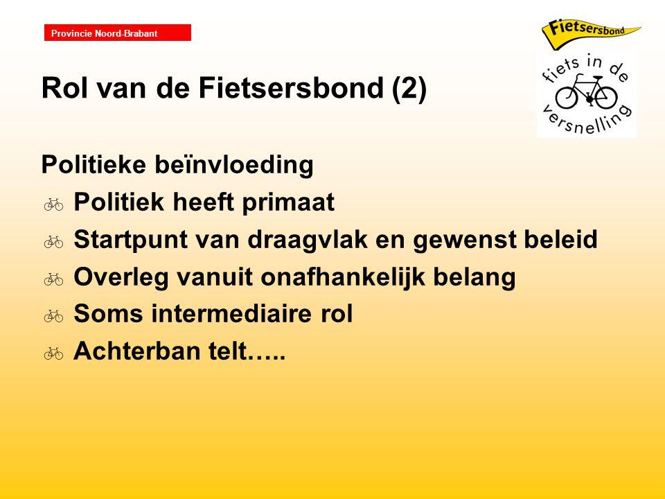 Provincie Noord-Brabant Politieke beïnvloeding  Politiek heeft primaat  Startpunt van draagvlak en gewenst beleid  Overleg vanuit onafhankelijk belang  Soms intermediaire rol  Achterban telt…..