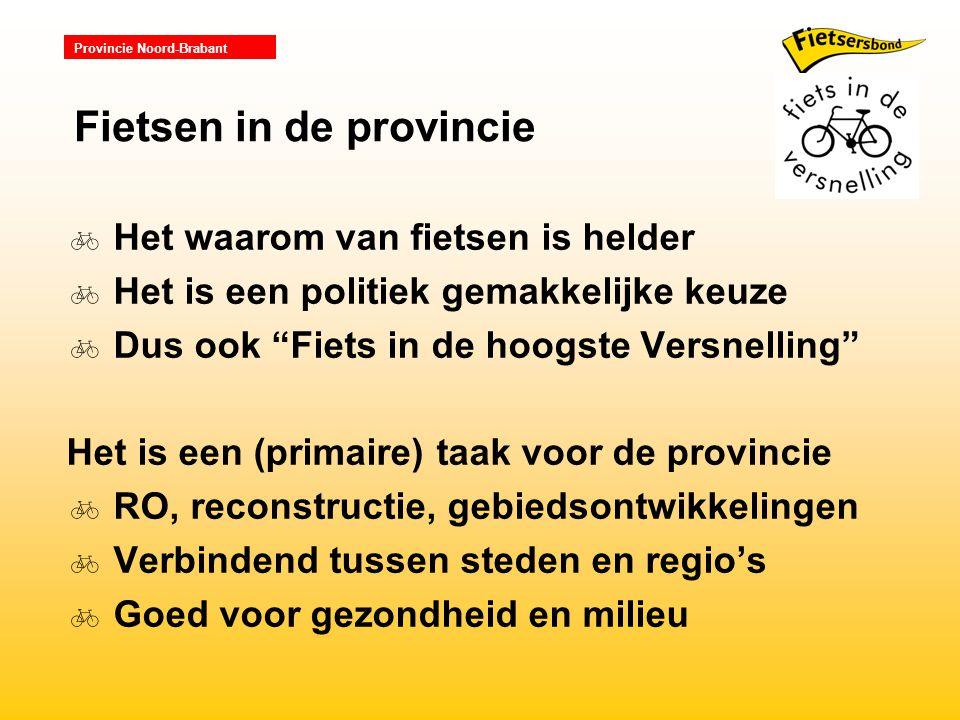 Provincie Noord-Brabant  Het waarom van fietsen is helder  Het is een politiek gemakkelijke keuze  Dus ook Fiets in de hoogste Versnelling Het is een (primaire) taak voor de provincie  RO, reconstructie, gebiedsontwikkelingen  Verbindend tussen steden en regio's  Goed voor gezondheid en milieu Fietsen in de provincie