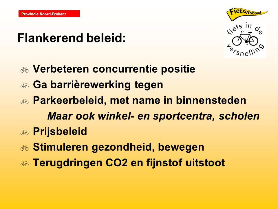 Provincie Noord-Brabant Flankerend beleid:  Verbeteren concurrentie positie  Ga barrièrewerking tegen  Parkeerbeleid, met name in binnensteden Maar ook winkel- en sportcentra, scholen  Prijsbeleid  Stimuleren gezondheid, bewegen  Terugdringen CO2 en fijnstof uitstoot