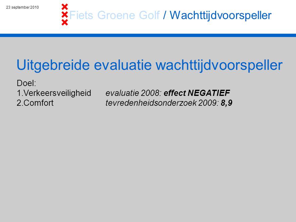23 september 2010 Uitgebreide evaluatie wachttijdvoorspeller Fiets Groene Golf / Wachttijdvoorspeller Doel: 1.Verkeersveiligheid evaluatie 2008: effect NEGATIEF 2.Comfort tevredenheidsonderzoek 2009: 8,9