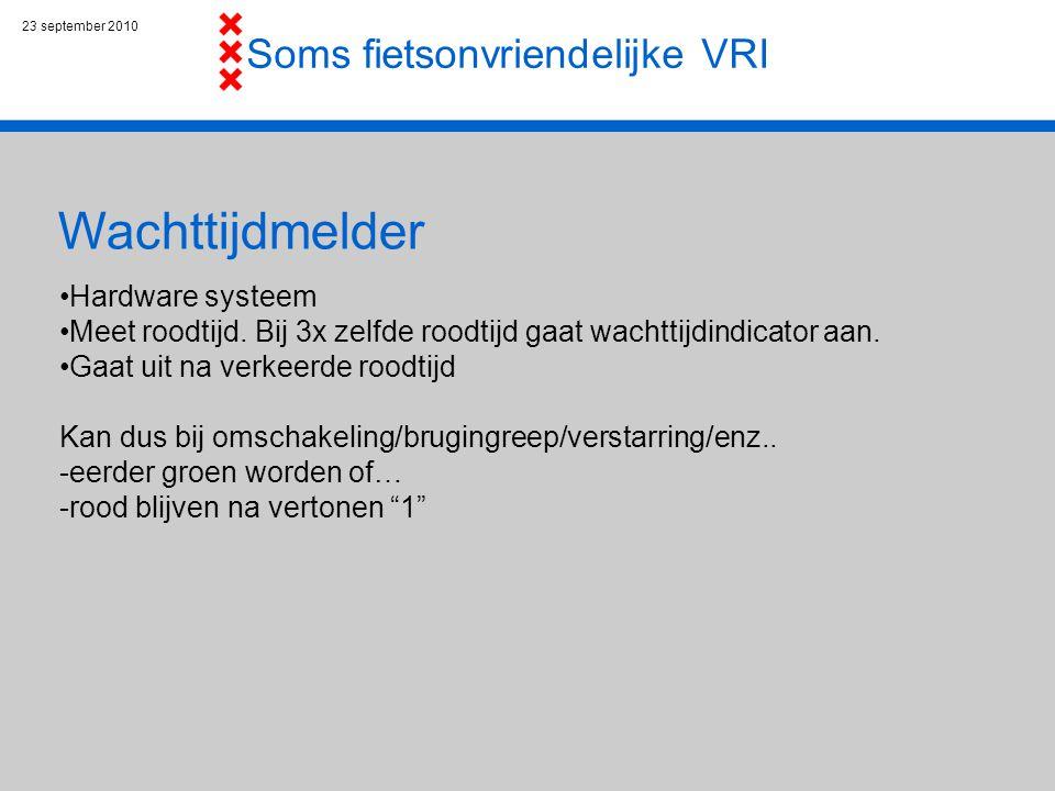23 september 2010 Wachttijdmelder Soms fietsonvriendelijke VRI Hardware systeem Meet roodtijd.