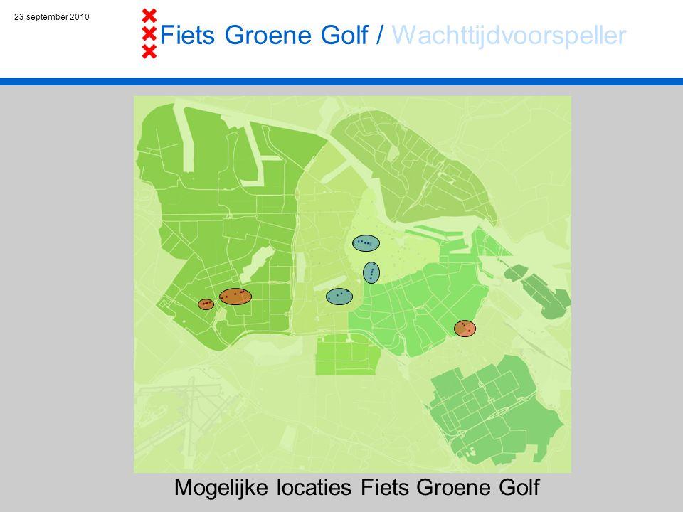 Mogelijke locaties Fiets Groene Golf 23 september 2010 Fiets Groene Golf / Wachttijdvoorspeller